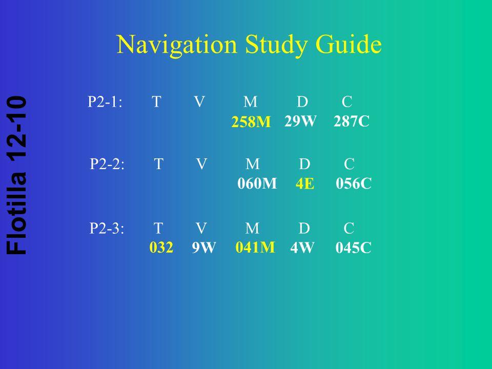 Flotilla 12-10 Navigation Study Guide P2-1: T V M D C 29W287C 258M P2-2: T V M D C 060M 056C P2-3: T V M D C 9W 4W045C 4E 032 041M