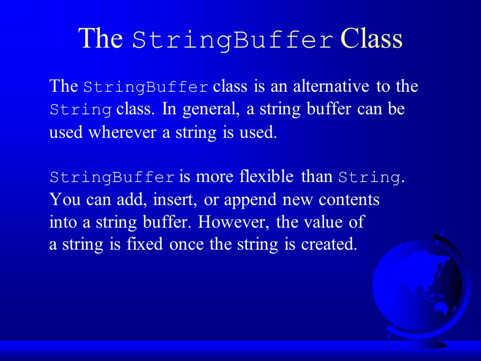 The StringBuffer Class The StringBuffer class is an alternative to the String class.