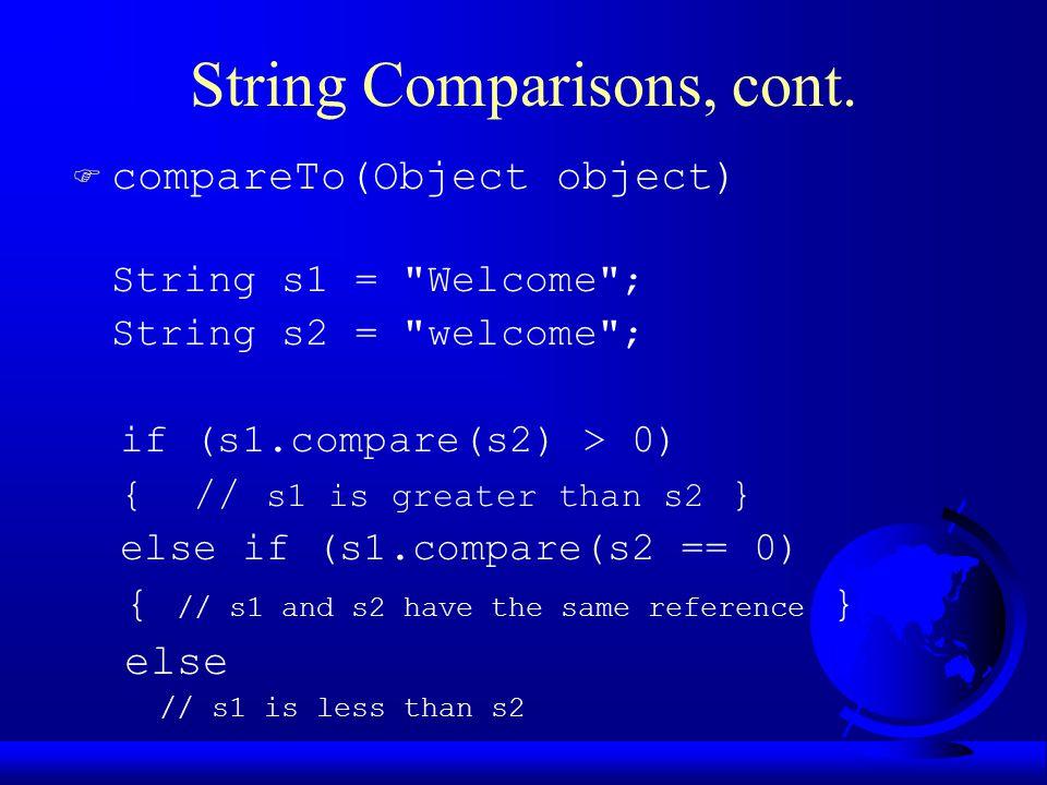 String Comparisons, cont. F compareTo(Object object) String s1 =