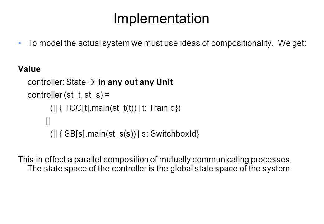 Implementation To model the actual system we must use ideas of compositionality.