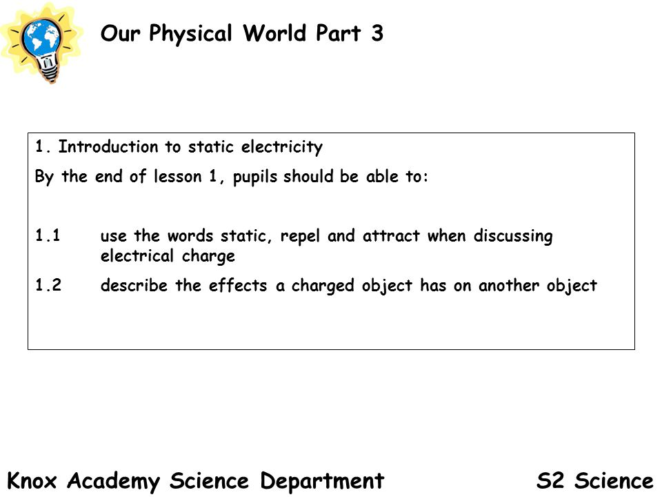 S2 Science Our Physical World Part 3 Knox Academy Science Department 1.