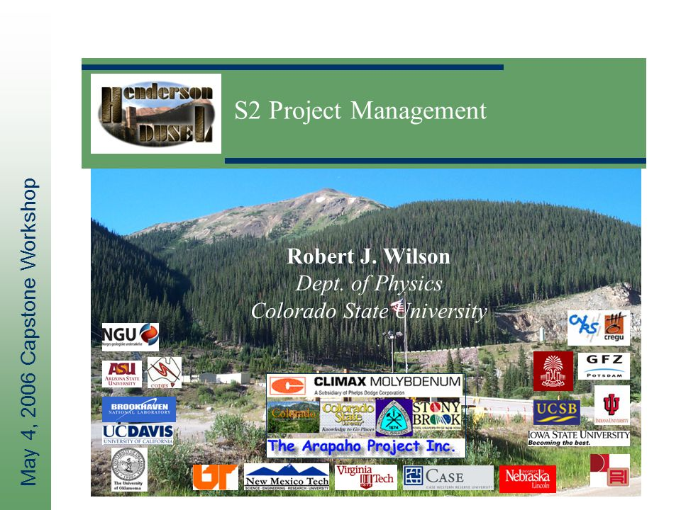 May 4, 2006 Capstone Workshop S2 Project Management Robert J. Wilson Dept. of Physics Colorado State University