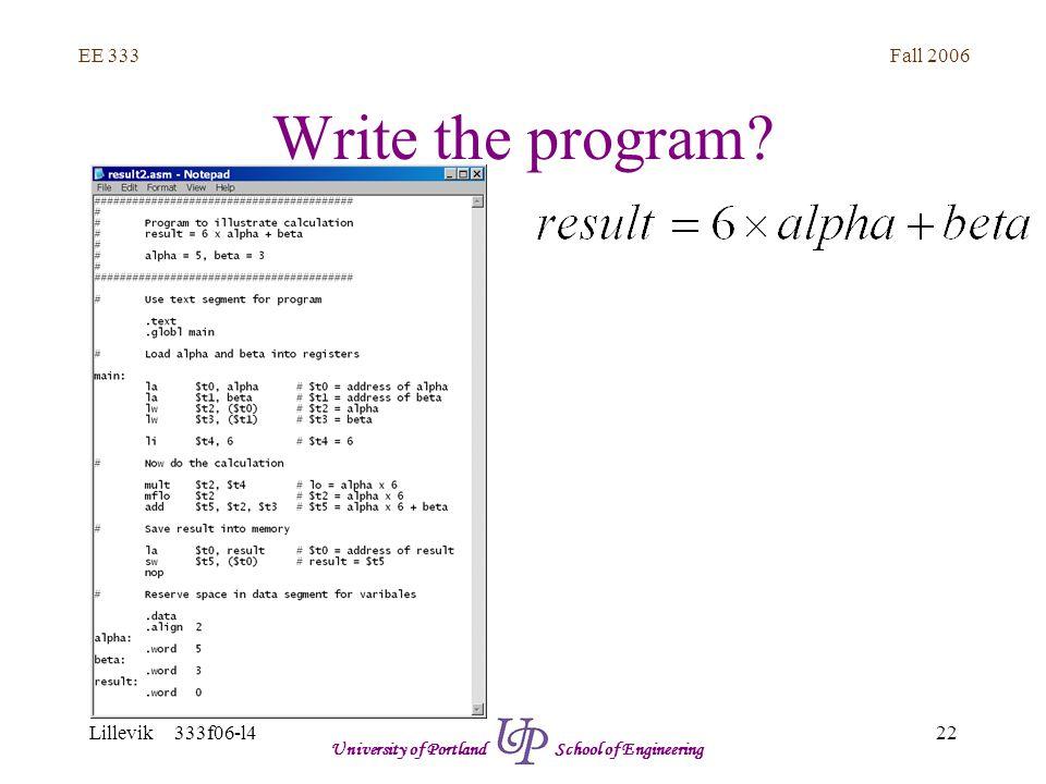 Fall 2006 22 EE 333 Lillevik 333f06-l4 University of Portland School of Engineering Write the program?