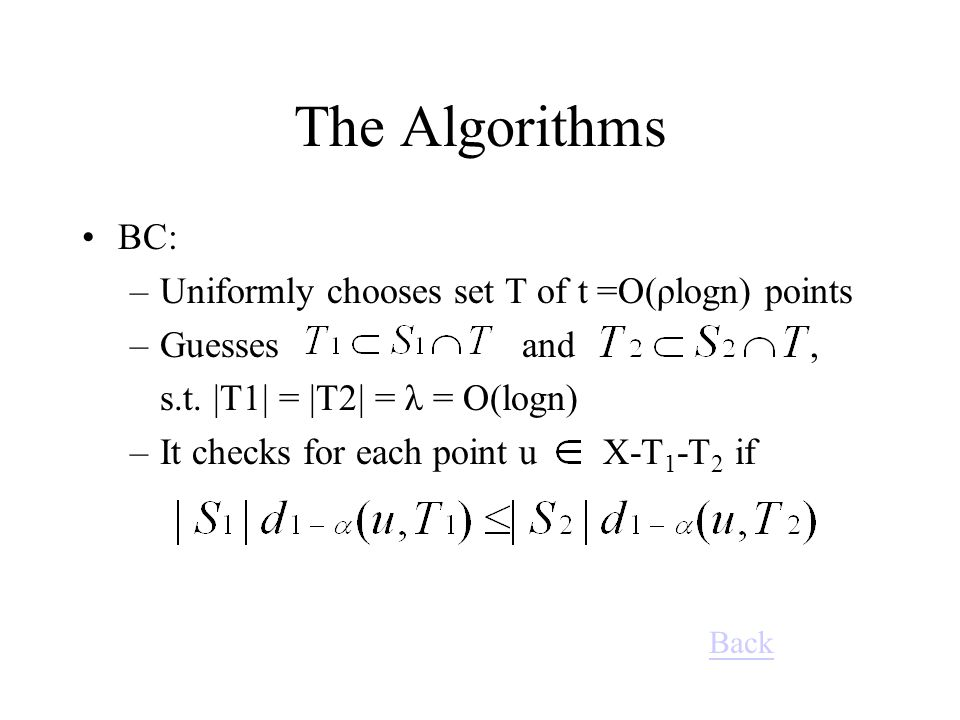The Algorithms BC: –Uniformly chooses set T of t =O(ρlogn) points –Guesses and, s.t.