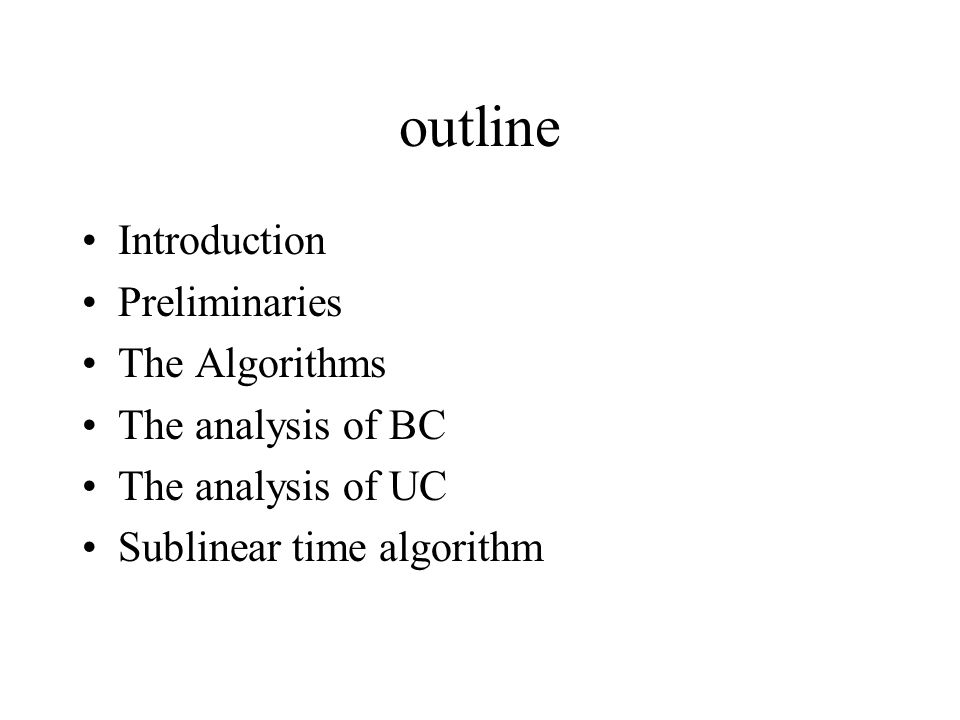 outline Introduction Preliminaries The Algorithms The analysis of BC The analysis of UC Sublinear time algorithm