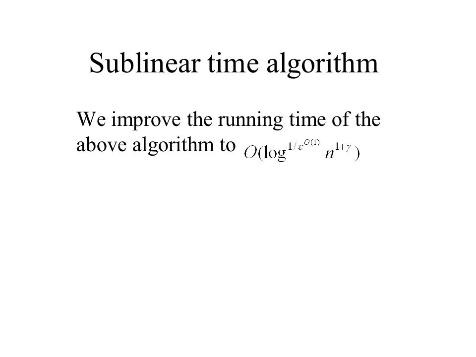 Sublinear time algorithm We improve the running time of the above algorithm to
