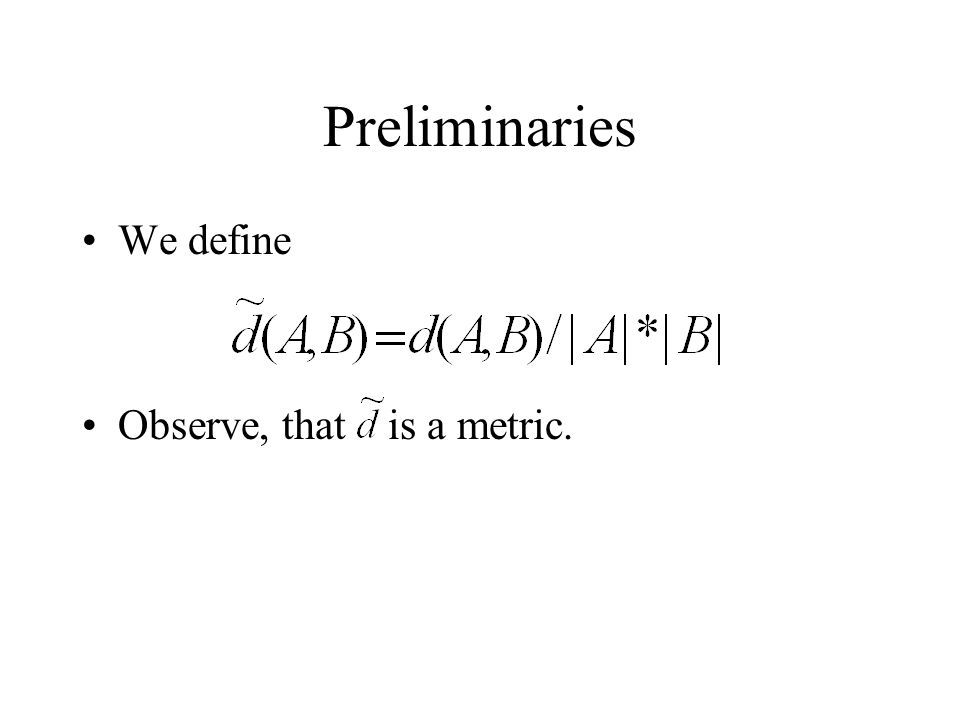 Preliminaries We define Observe, that is a metric.