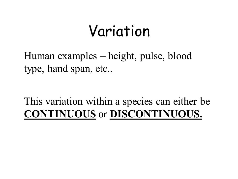 Variation Human examples – height, pulse, blood type, hand span, etc..