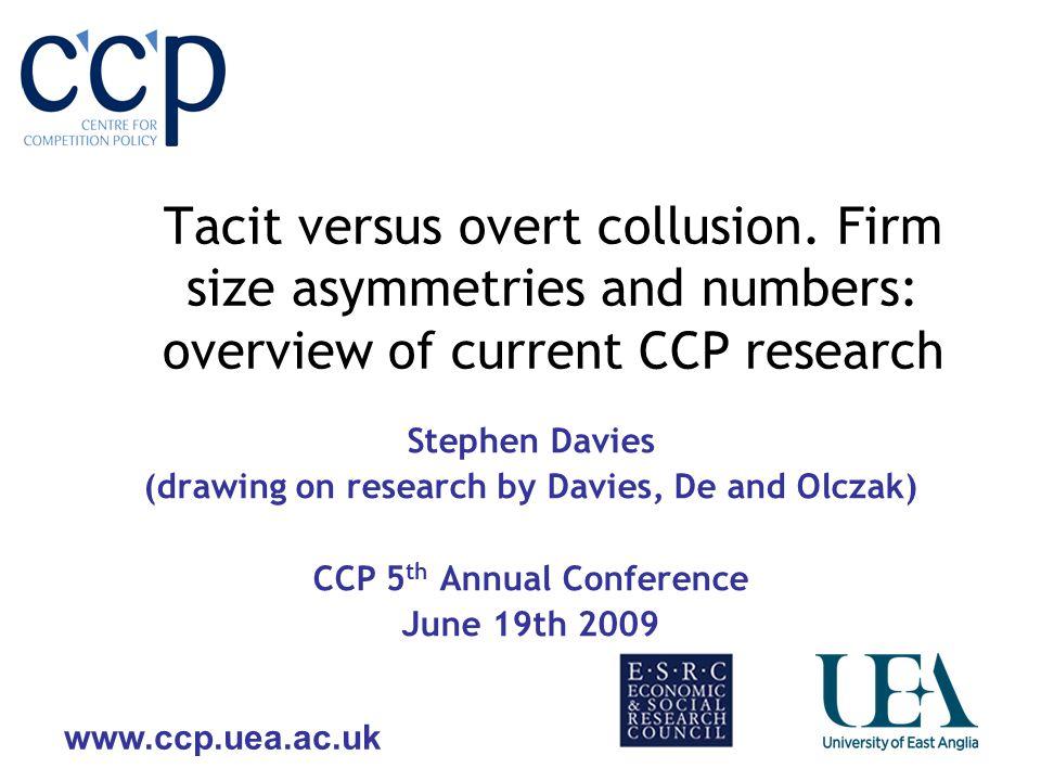 www.ccp.uea.ac.uk Tacit versus overt collusion.