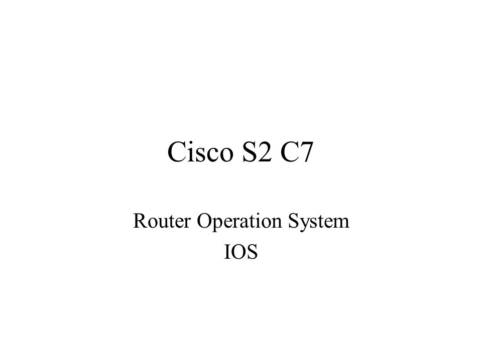 Cisco S2 C7 Router Operation System IOS