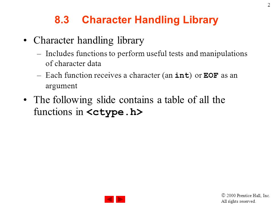  2000 Prentice Hall, Inc. All rights reserved. 3 8.3 Character Handling Library