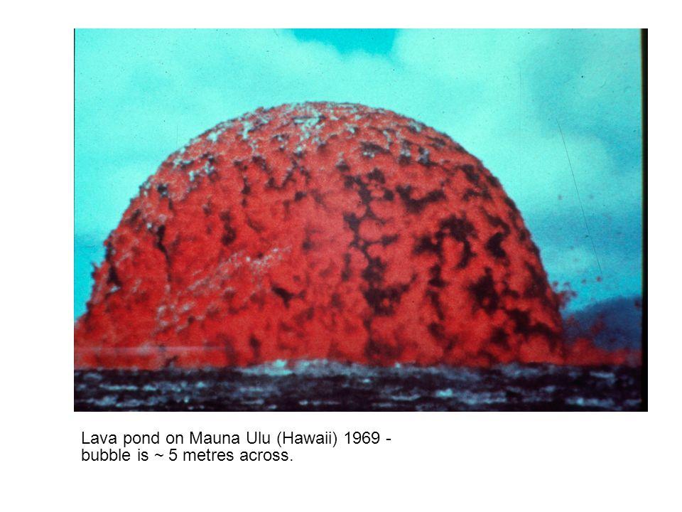 Lava pond on Mauna Ulu (Hawaii) 1969 - bubble is ~ 5 metres across.