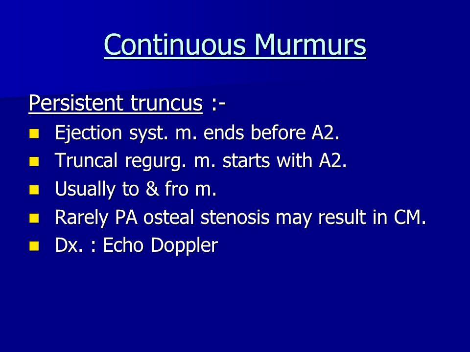 Continuous Murmurs Persistent truncus :- Ejection syst.