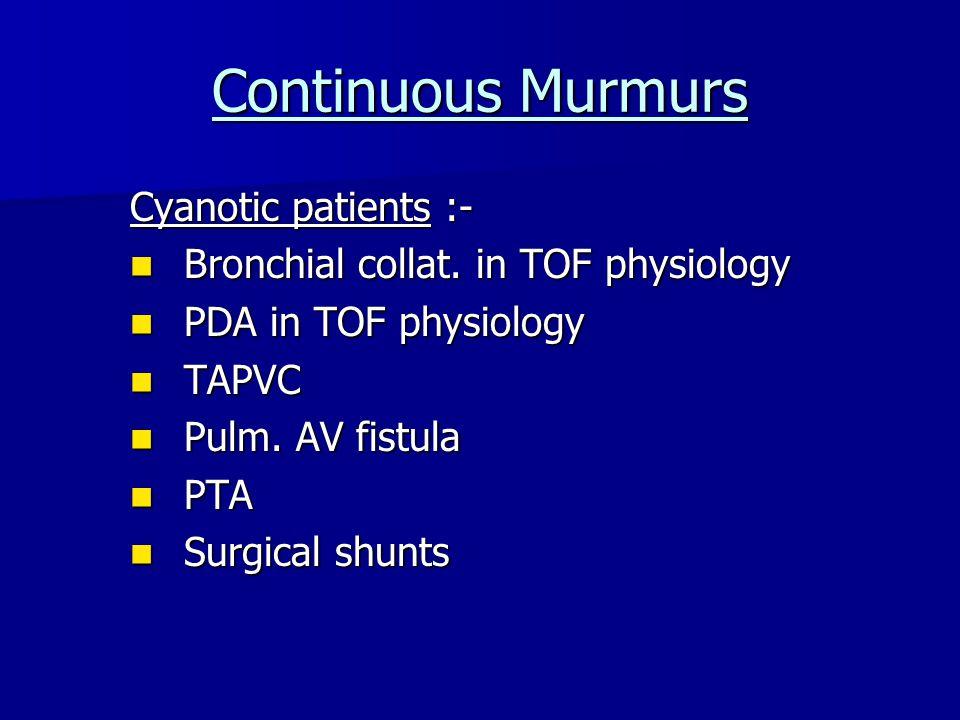 Continuous Murmurs Cyanotic patients :- Bronchial collat.