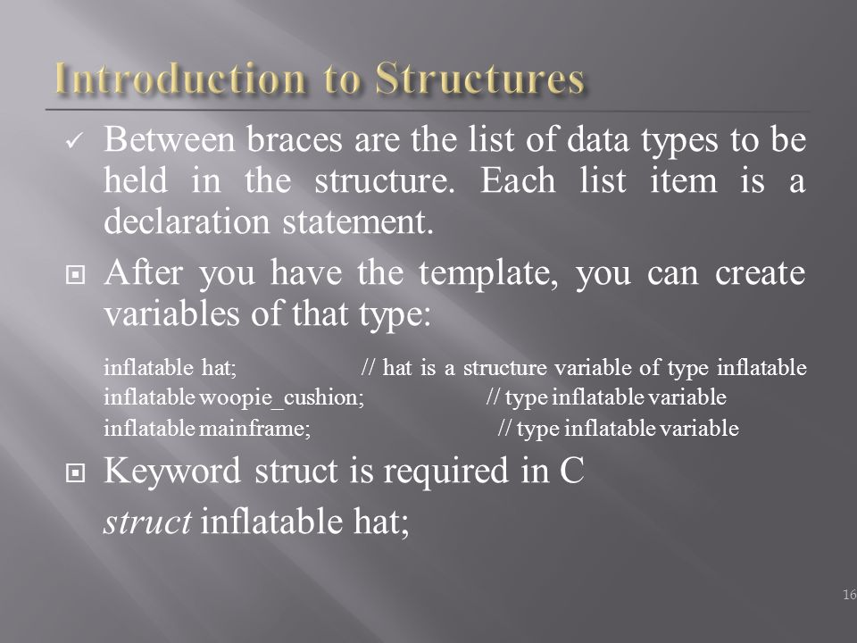 Between braces are the list of data types to be held in the structure.