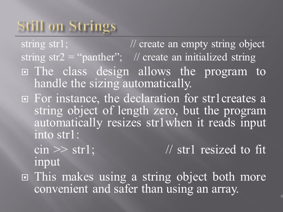 "string str1; // create an empty string object string str2 = ""panther""; // create an initialized string  The class design allows the program to handle"