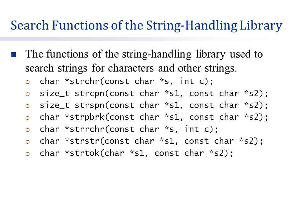 Search Functions of the String-Handling Library The functions of the string-handling library used to search strings for characters and other strings.