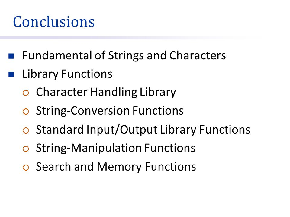 Fundamental of Strings and Characters Library Functions  Character Handling Library  String-Conversion Functions  Standard Input/Output Library Fun
