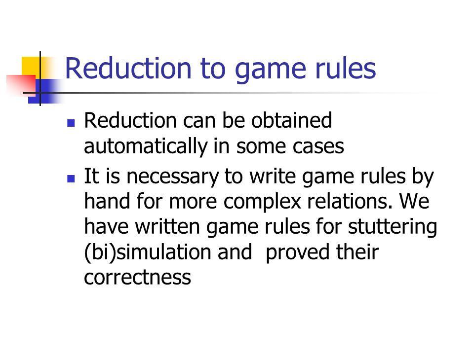 Reduction to game rules Reduction can be obtained automatically in some cases It is necessary to write game rules by hand for more complex relations.