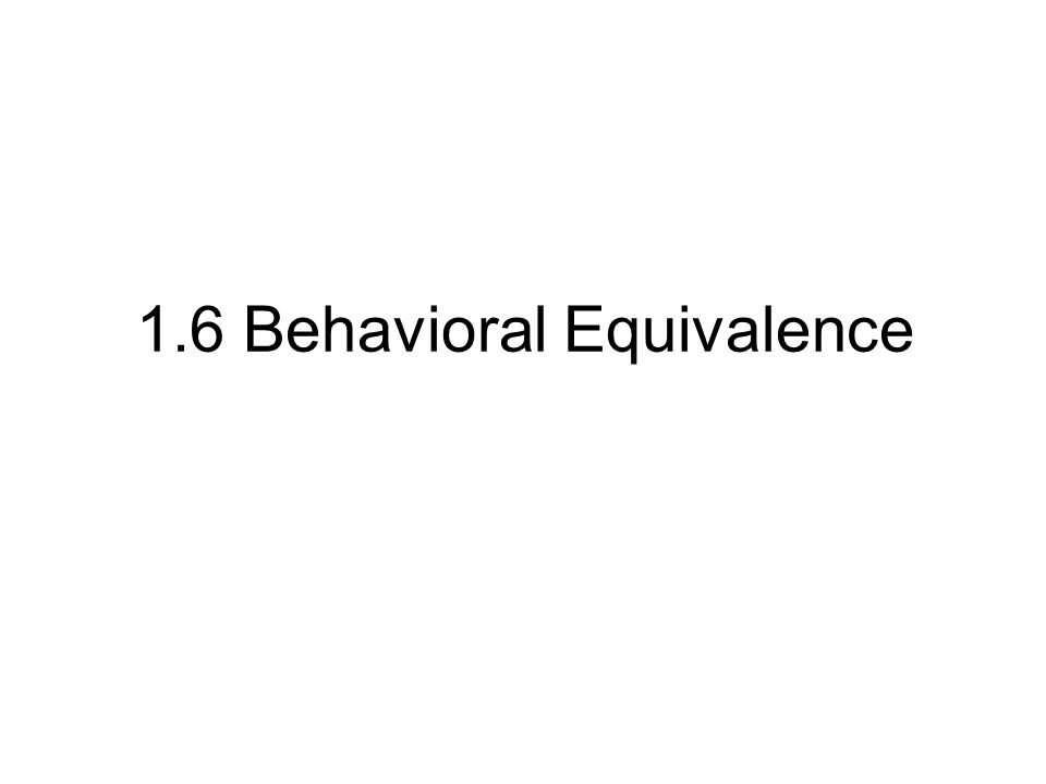 1.6 Behavioral Equivalence