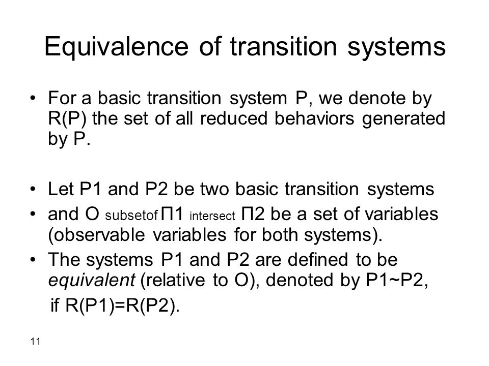 11 Equivalence of transition systems For a basic transition system P, we denote by R(P) the set of all reduced behaviors generated by P.