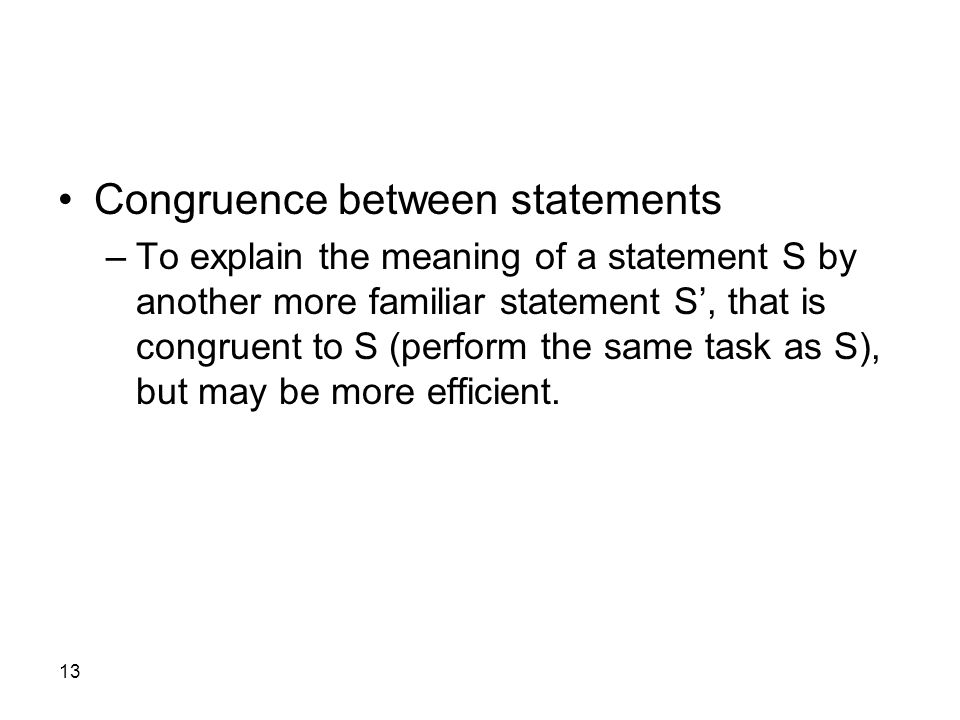 13 Congruence between statements –To explain the meaning of a statement S by another more familiar statement S', that is congruent to S (perform the same task as S), but may be more efficient.