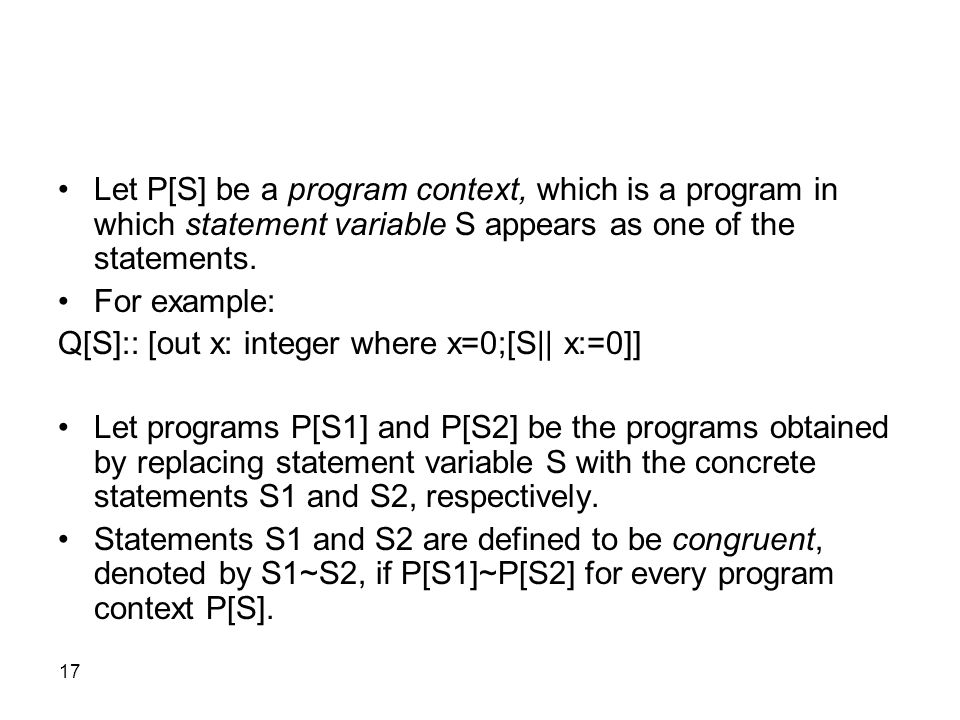 17 Let P[S] be a program context, which is a program in which statement variable S appears as one of the statements.