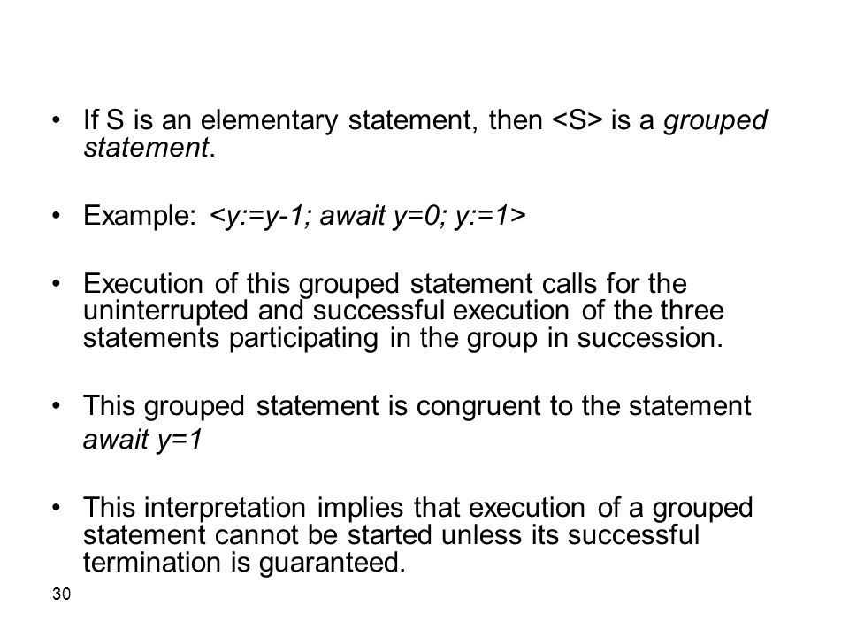 30 If S is an elementary statement, then is a grouped statement. Example: Execution of this grouped statement calls for the uninterrupted and successf