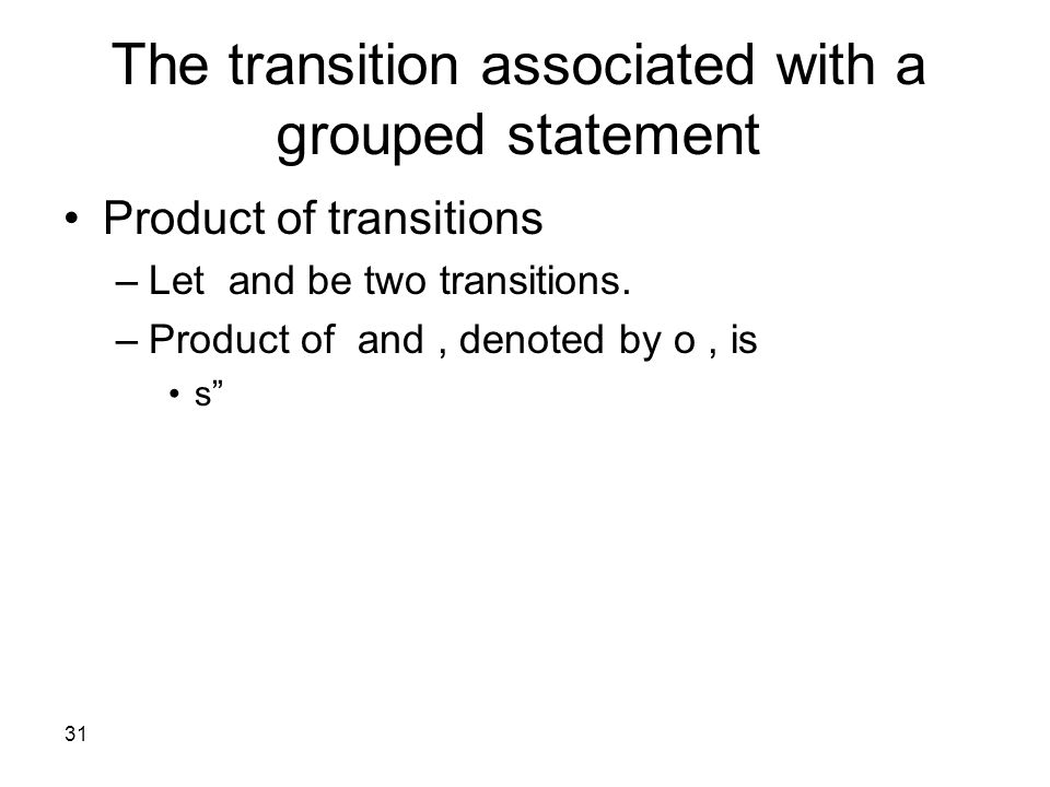 31 The transition associated with a grouped statement Product of transitions –Let and be two transitions.