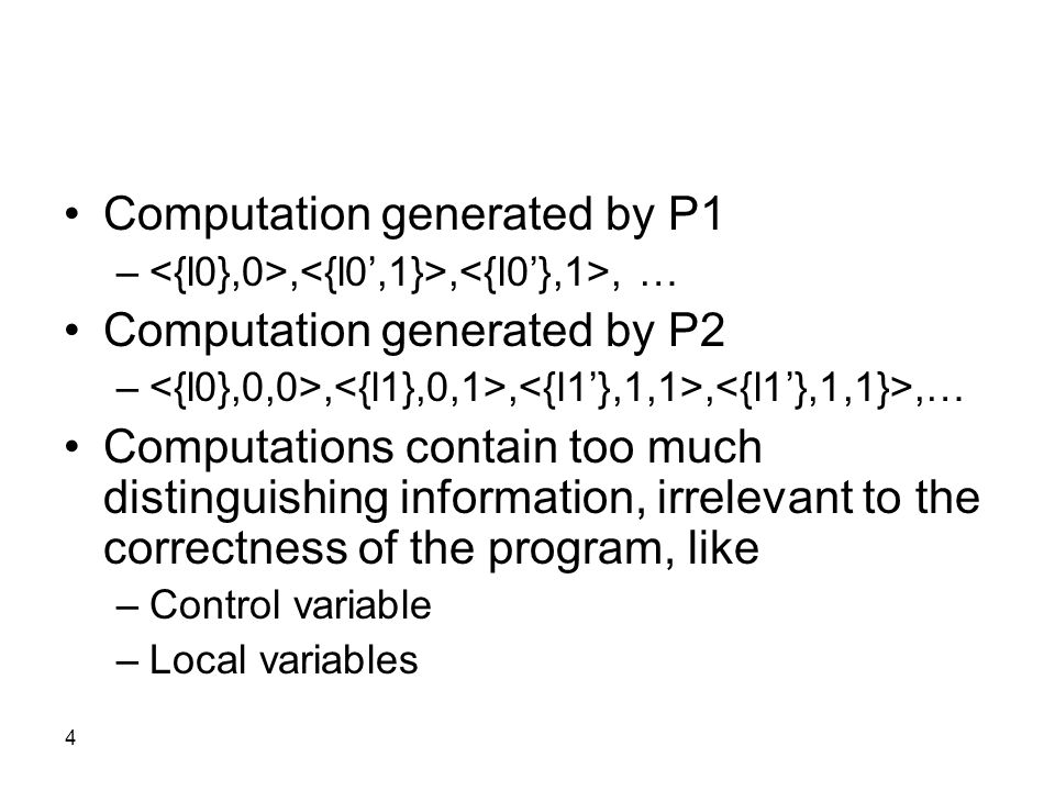 4 Computation generated by P1 –,,, … Computation generated by P2 –,,,,… Computations contain too much distinguishing information, irrelevant to the co