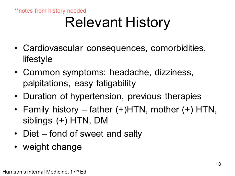 18 Relevant History Cardiovascular consequences, comorbidities, lifestyle Common symptoms: headache, dizziness, palpitations, easy fatigability Durati