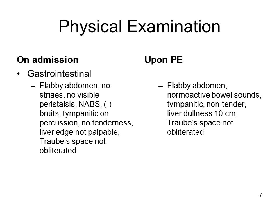 7 Physical Examination On admission Gastrointestinal –Flabby abdomen, no striaes, no visible peristalsis, NABS, (-) bruits, tympanitic on percussion,