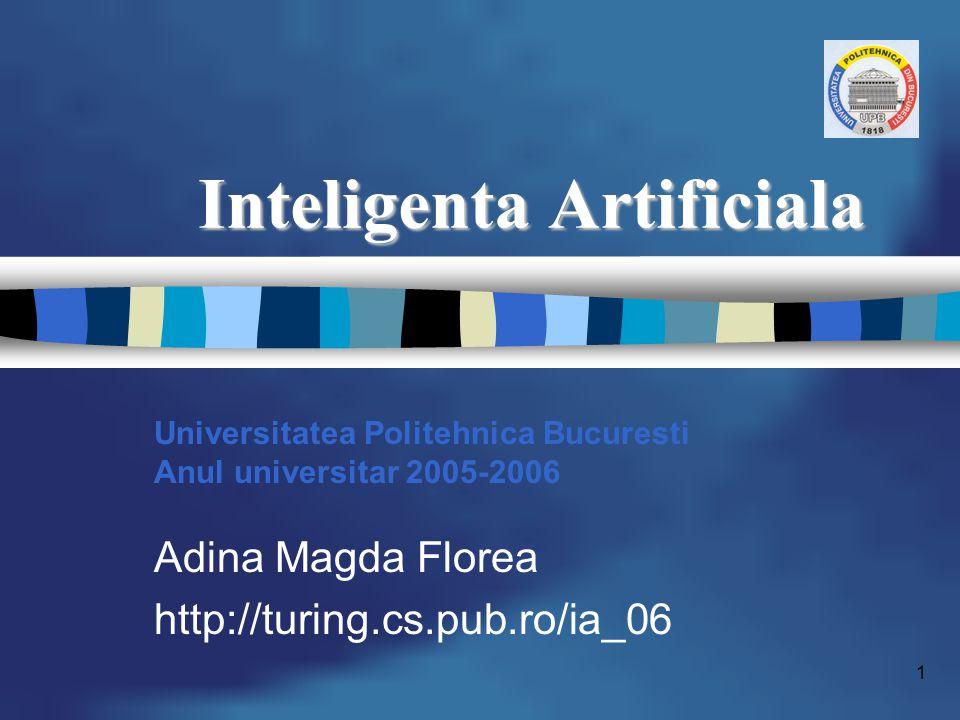 1 Inteligenta Artificiala Universitatea Politehnica Bucuresti Anul universitar 2005-2006 Adina Magda Florea http://turing.cs.pub.ro/ia_06