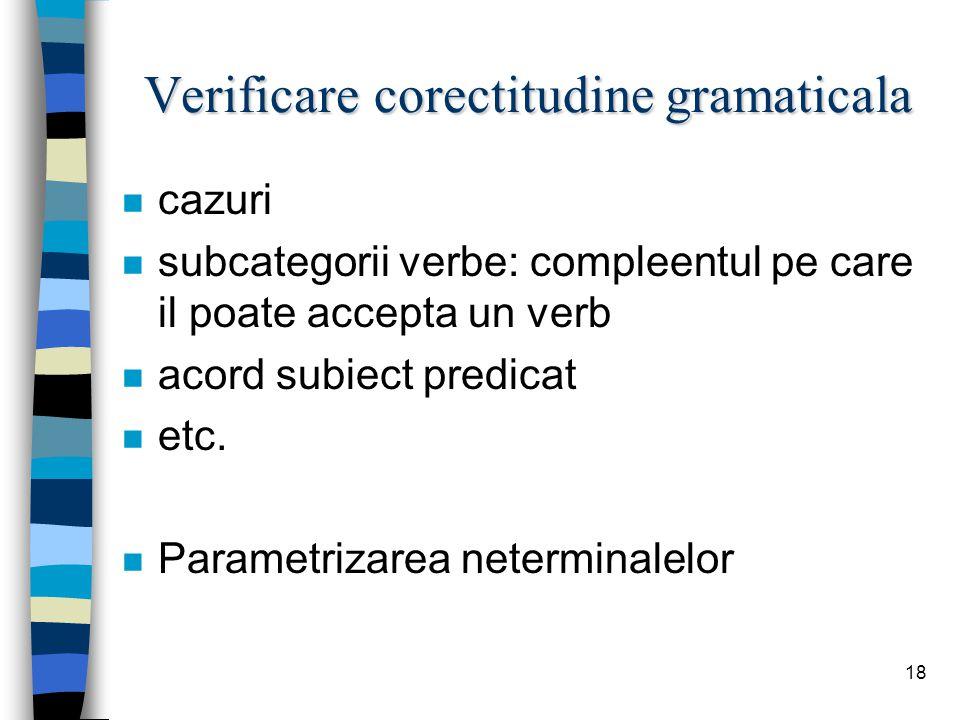 18 Verificare corectitudine gramaticala n cazuri n subcategorii verbe: compleentul pe care il poate accepta un verb n acord subiect predicat n etc.