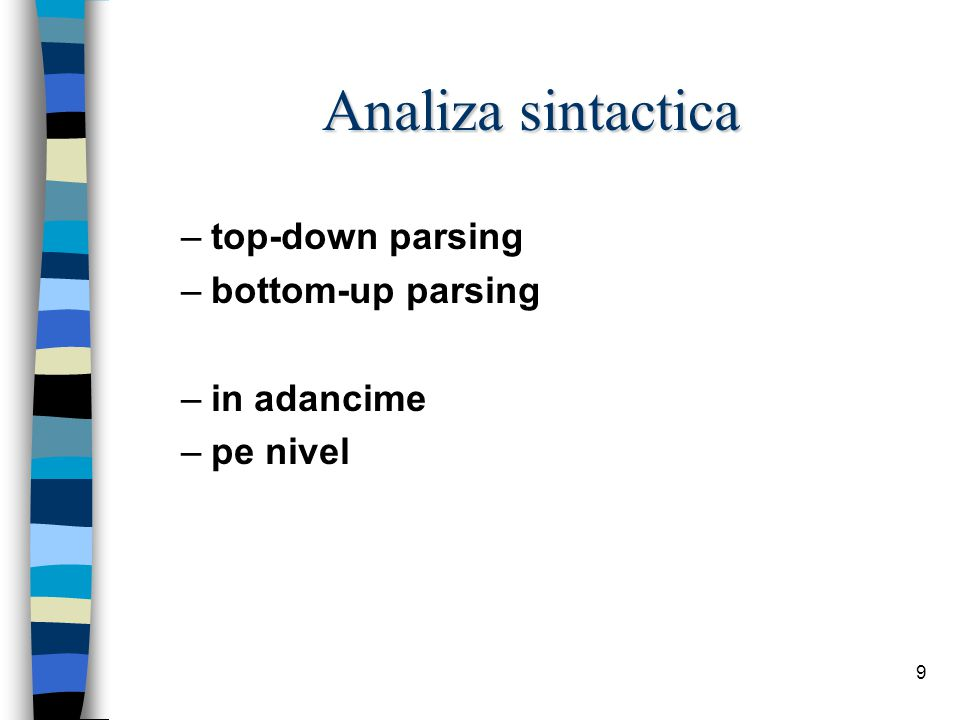 9 Analiza sintactica –top-down parsing –bottom-up parsing –in adancime –pe nivel