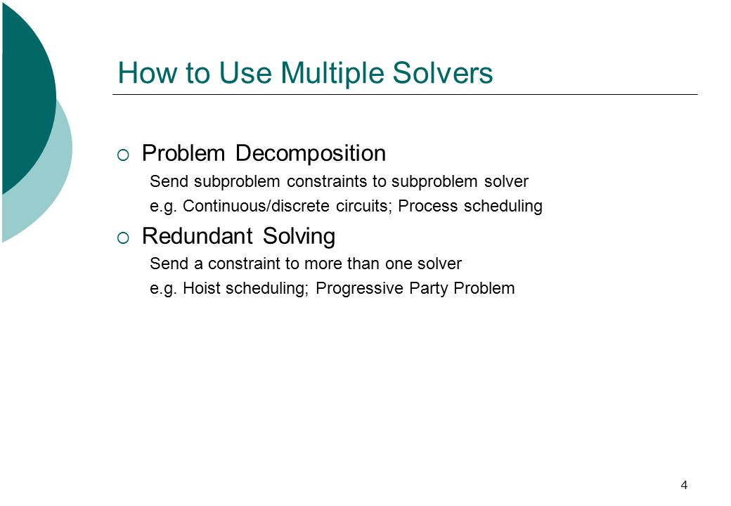 4 How to Use Multiple Solvers  Problem Decomposition Send subproblem constraints to subproblem solver e.g.