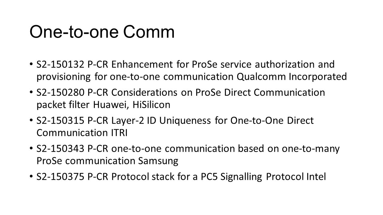 One-to-one Comm S2-150132 P-CR Enhancement for ProSe service authorization and provisioning for one-to-one communication Qualcomm Incorporated S2-1502