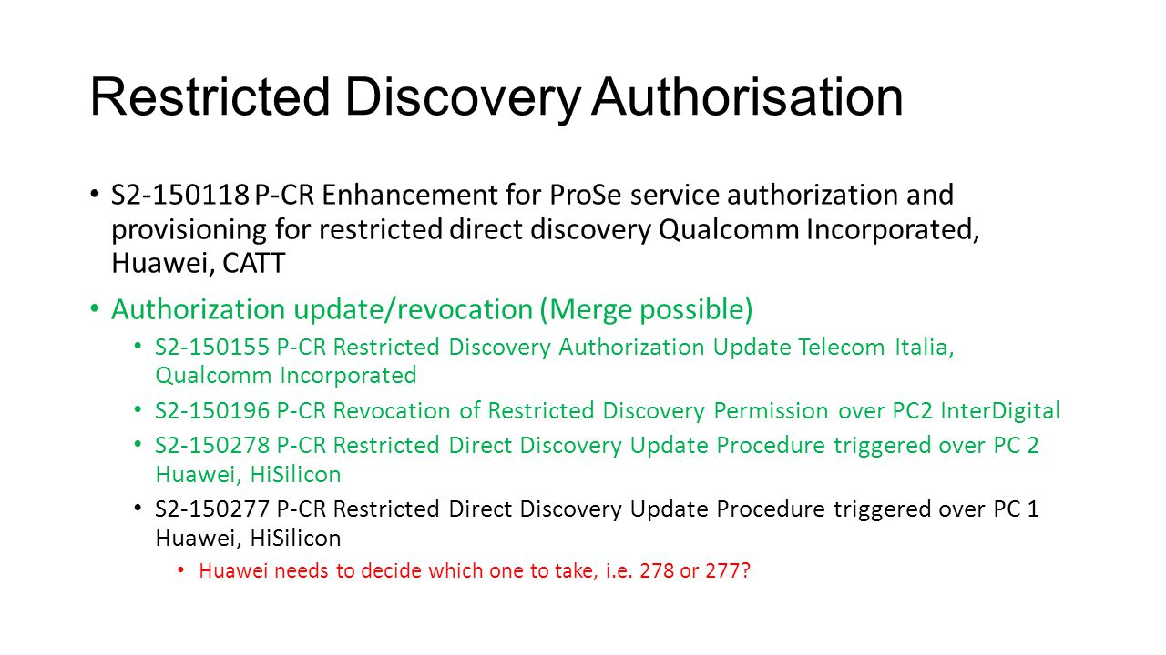 Restricted Discovery Authorisation S2-150118 P-CR Enhancement for ProSe service authorization and provisioning for restricted direct discovery Qualcom