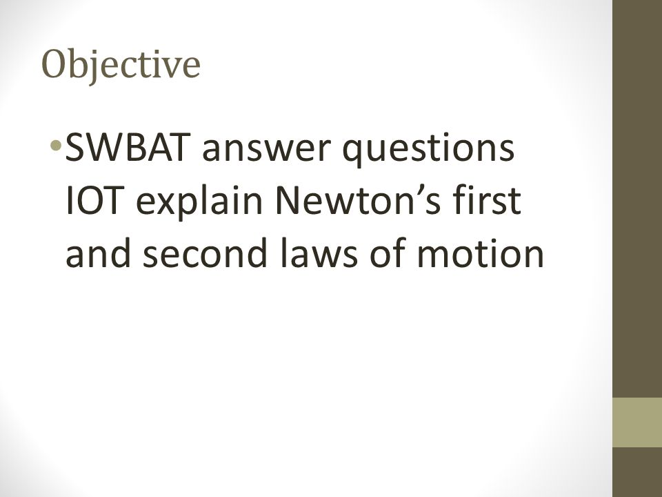 Objective SWBAT answer questions IOT explain Newton's first and second laws of motion