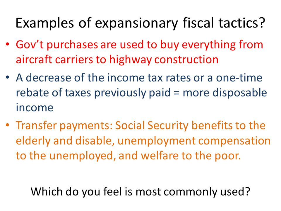 Examples of expansionary fiscal tactics.
