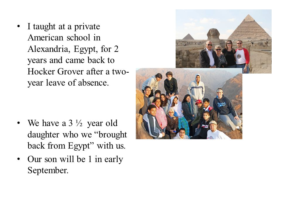 I taught at a private American school in Alexandria, Egypt, for 2 years and came back to Hocker Grover after a two- year leave of absence.