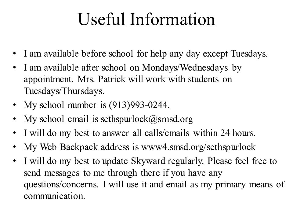 Useful Information I am available before school for help any day except Tuesdays.