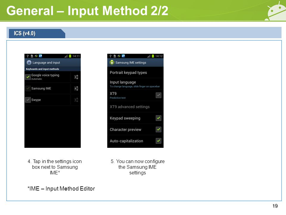 General – Input Method 2/2 19 4. Tap in the settings icon box next to Samsung IME* ICS (v4.0) 5.