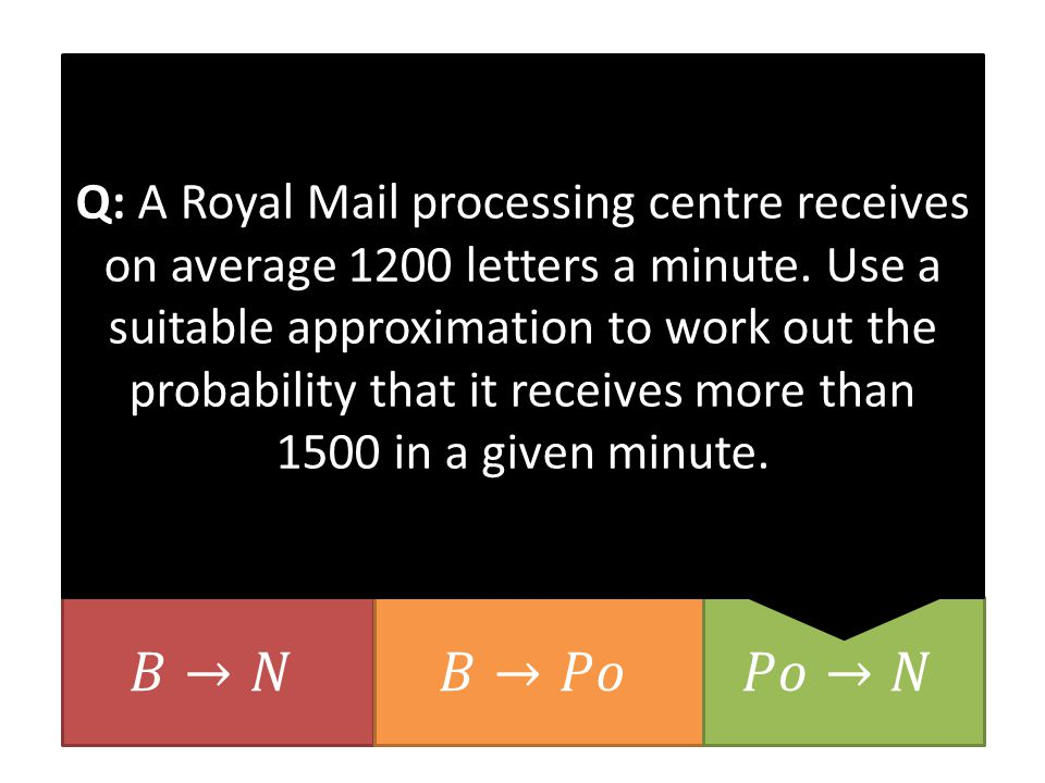 Q: A Royal Mail processing centre receives on average 1200 letters a minute.