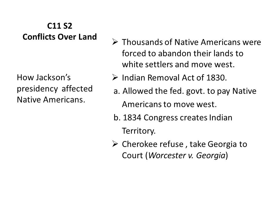 C11 S2 Conflicts Over Land  Thousands of Native Americans were forced to abandon their lands to white settlers and move west.