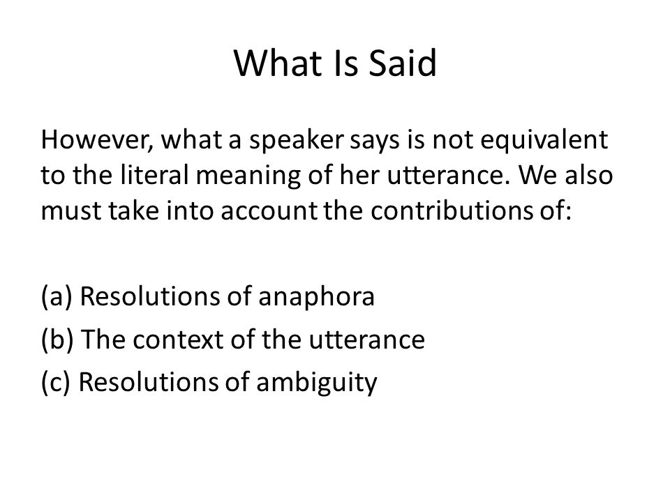 What Is Said However, what a speaker says is not equivalent to the literal meaning of her utterance.