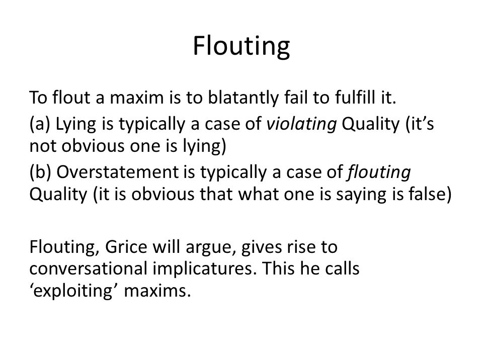 Flouting To flout a maxim is to blatantly fail to fulfill it.