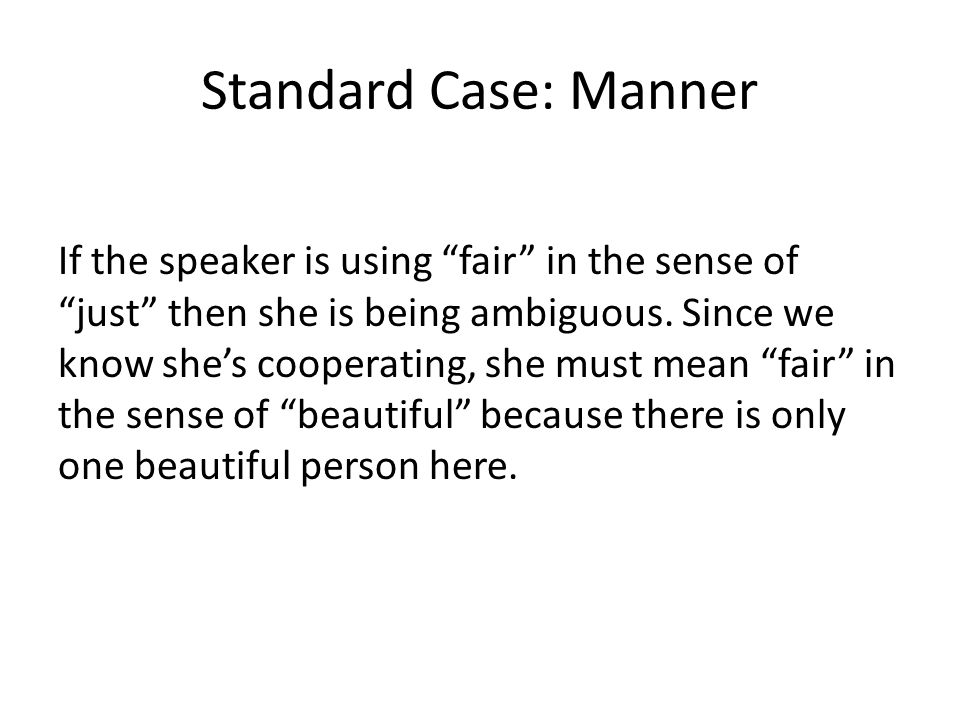 Standard Case: Manner If the speaker is using fair in the sense of just then she is being ambiguous.