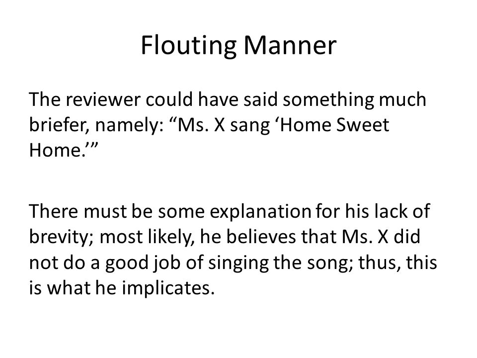 Flouting Manner The reviewer could have said something much briefer, namely: Ms.