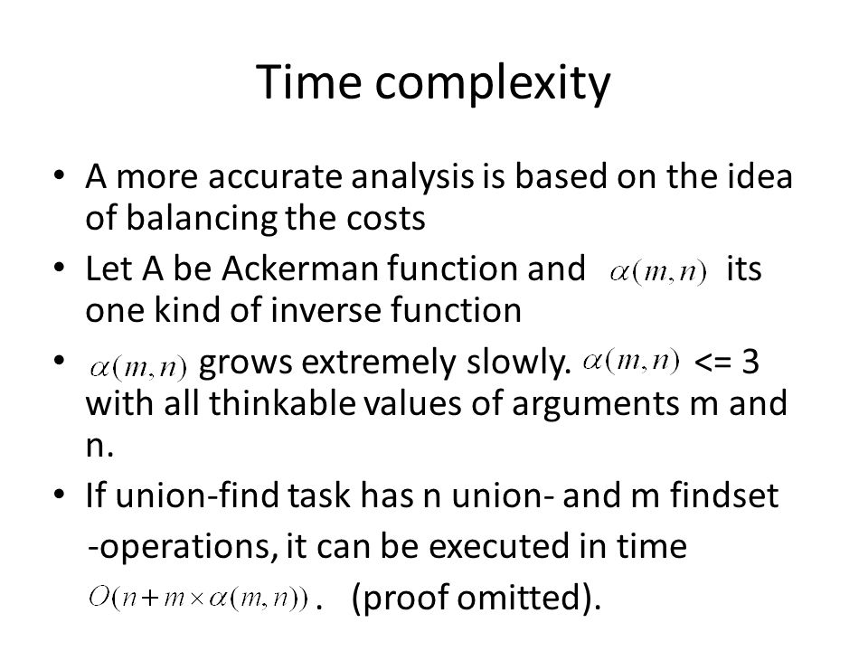 Time complexity A more accurate analysis is based on the idea of balancing the costs Let A be Ackerman function and its one kind of inverse function grows extremely slowly.